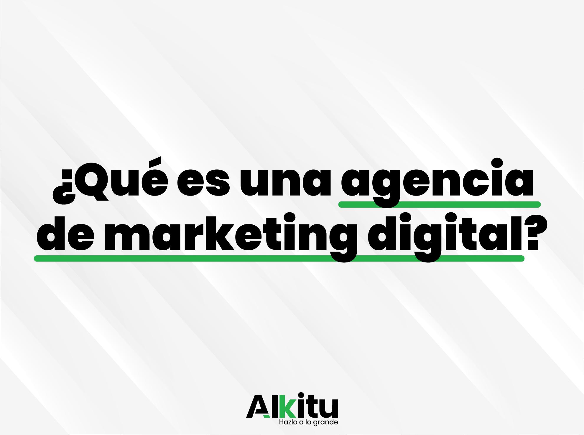 Post - Qué es una agencia de Marketing Digital